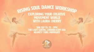 Rising Soul Dance Workshop: Exploring Your Creative Movement World @ Light Centre Moorgate | England | United Kingdom